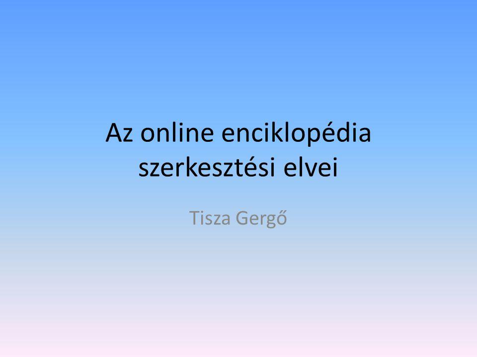 Az online enciklopédia szerkesztési elvei Tisza Gergő