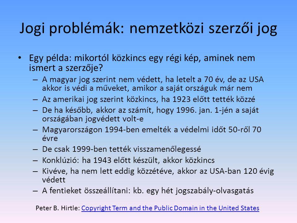 Jogi problémák: nemzetközi szerzői jog • Egy példa: mikortól közkincs egy régi kép, aminek nem ismert a szerzője.