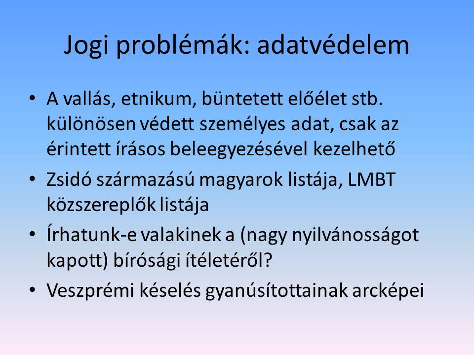 Jogi problémák: adatvédelem • A vallás, etnikum, büntetett előélet stb.