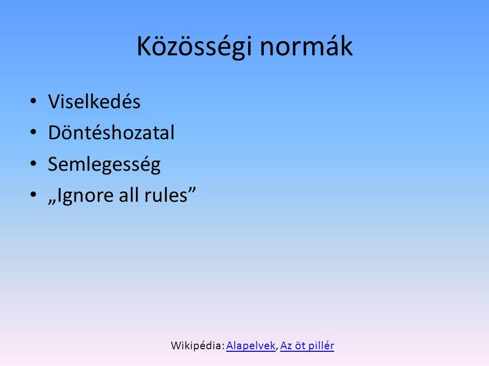 """Közösségi normák • Viselkedés • Döntéshozatal • Semlegesség • """"Ignore all rules Wikipédia: Alapelvek, Az öt pillérAlapelvekAz öt pillér"""