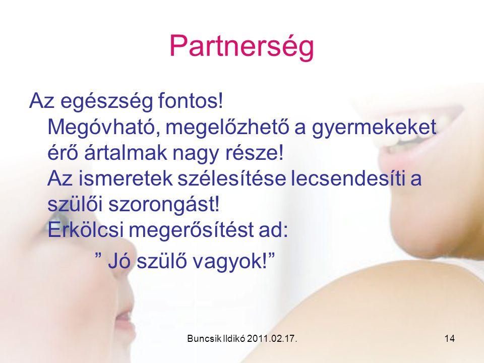 Buncsik Ildikó 2011.02.17.14 Partnerség Az egészség fontos! Megóvható, megelőzhető a gyermekeket érő ártalmak nagy része! Az ismeretek szélesítése lec