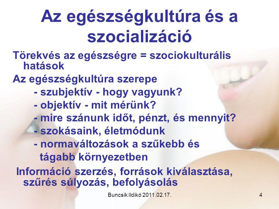 Buncsik Ildikó 2011.02.17.4 Az egészségkultúra és a szocializáció Törekvés az egészségre = szociokulturális hatások Az egészségkultúra szerepe - szubj
