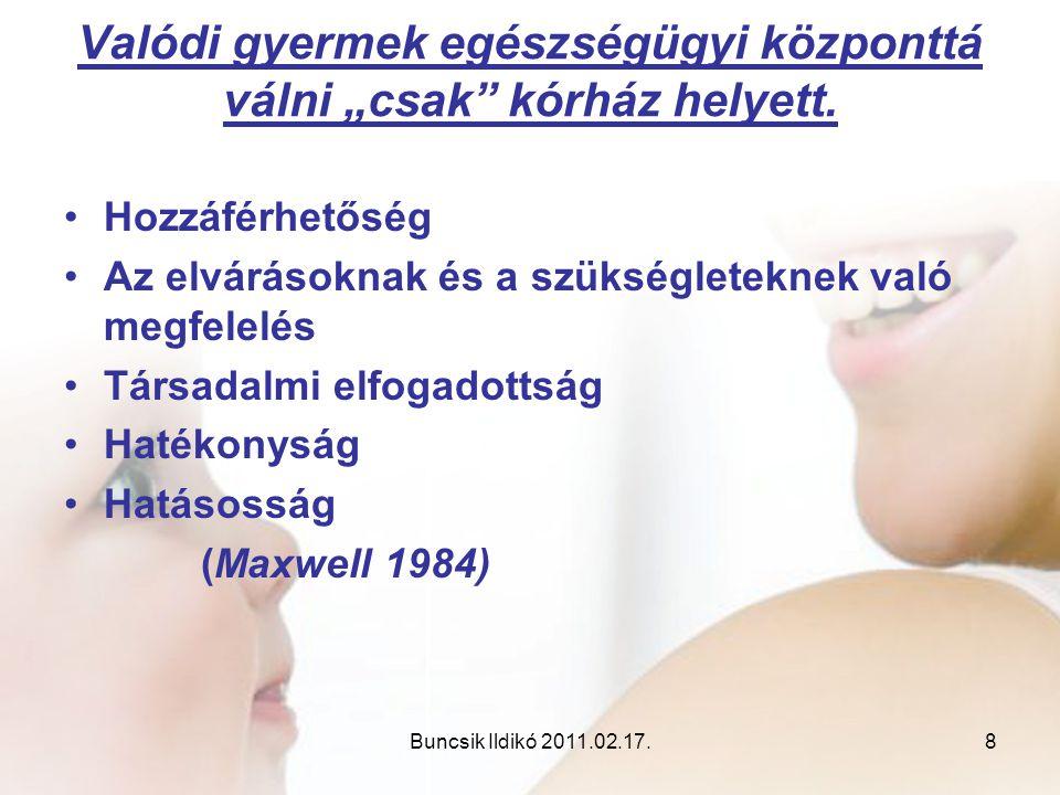 """Buncsik Ildikó 2011.02.17.8 Valódi gyermek egészségügyi központtá válni """"csak"""" kórház helyett. •Hozzáférhetőség •Az elvárásoknak és a szükségleteknek"""