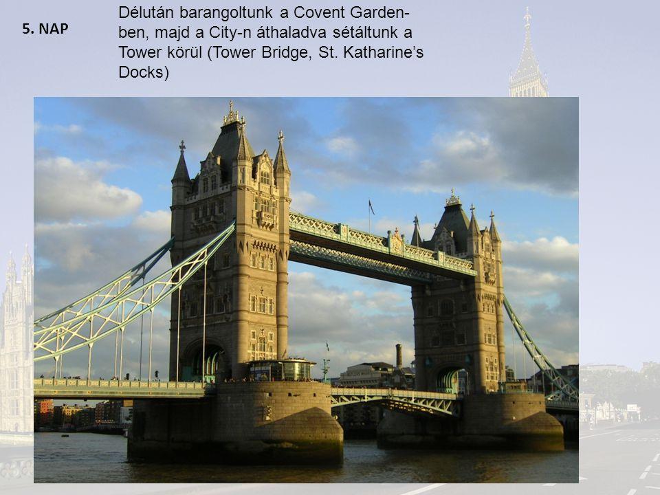 5. NAP Délután barangoltunk a Covent Garden- ben, majd a City-n áthaladva sétáltunk a Tower körül (Tower Bridge, St. Katharine's Docks)