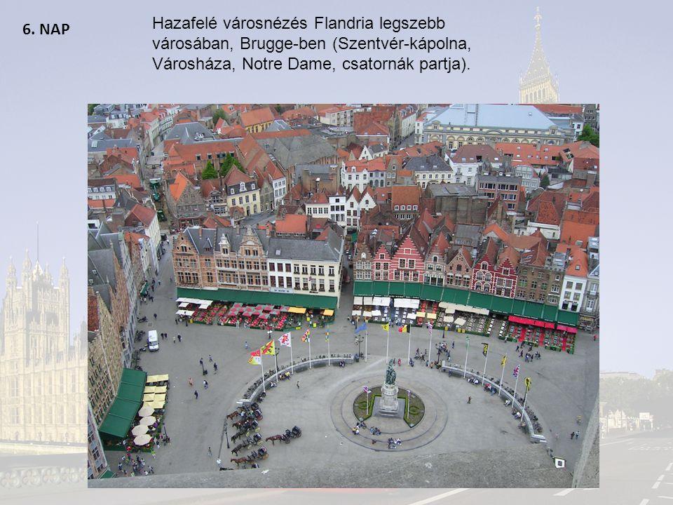 6. NAP Hazafelé városnézés Flandria legszebb városában, Brugge-ben (Szentvér-kápolna, Városháza, Notre Dame, csatornák partja).