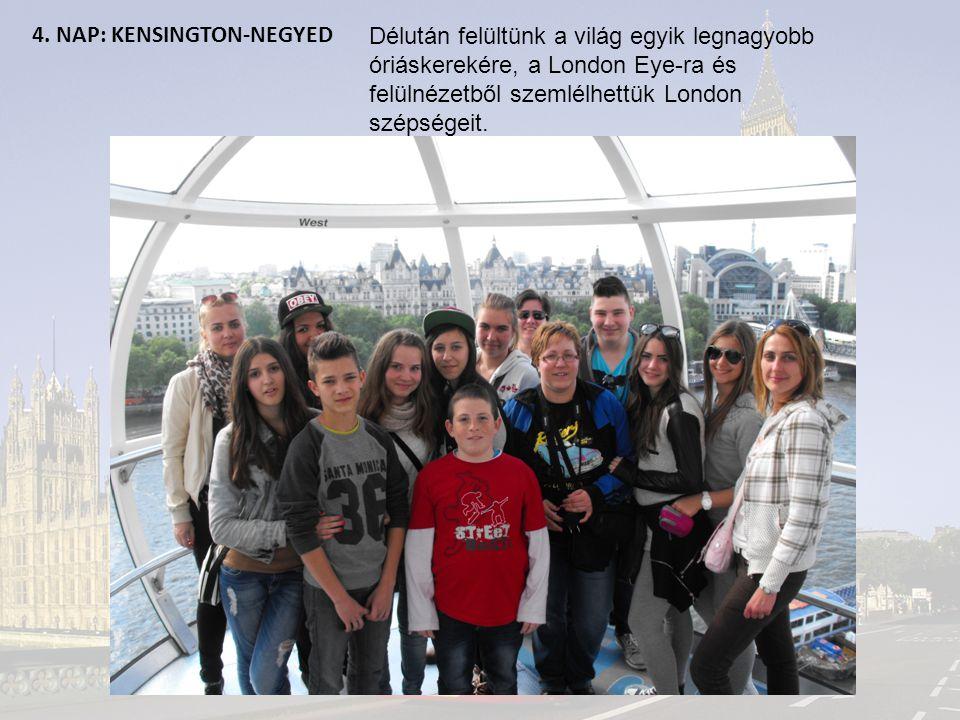 4. NAP: KENSINGTON-NEGYED Délután felültünk a világ egyik legnagyobb óriáskerekére, a London Eye-ra és felülnézetből szemlélhettük London szépségeit.