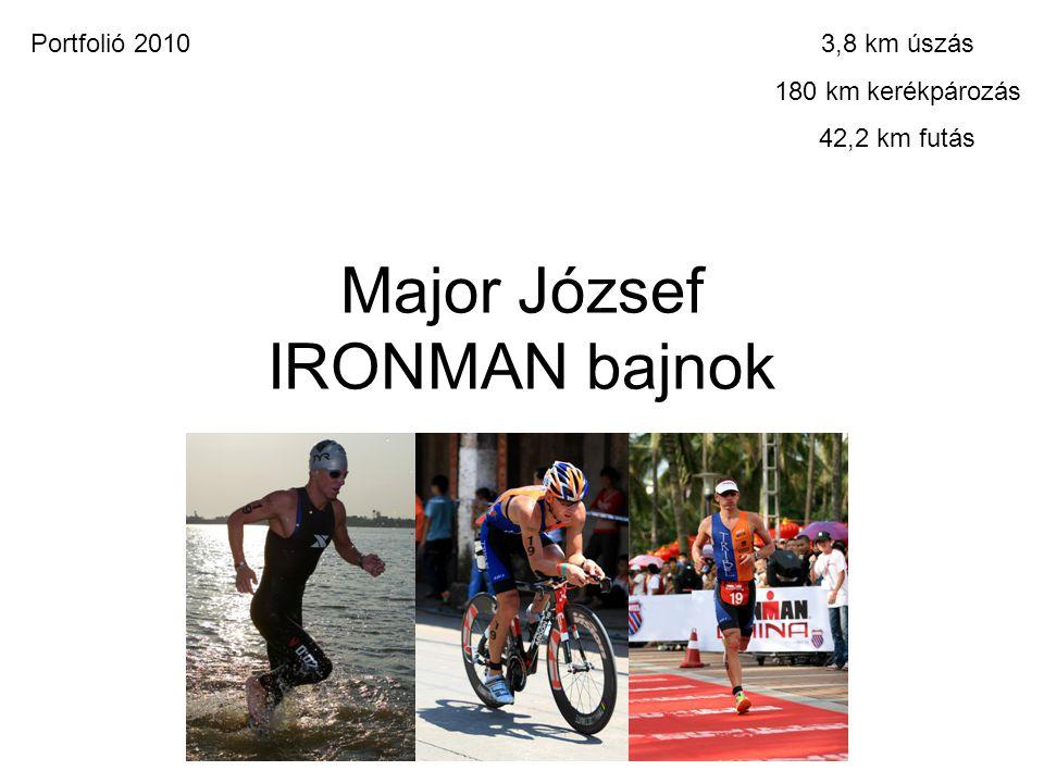 Major József IRONMAN bajnok 3,8 km úszás 180 km kerékpározás 42,2 km futás Portfolió 2010