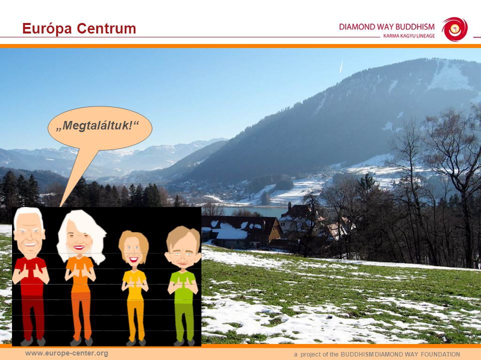 "a project of the BUDDHISM DIAMOND WAY FOUNDATION www.europe-center.org Európa Centrum ""Megtaláltuk!"""