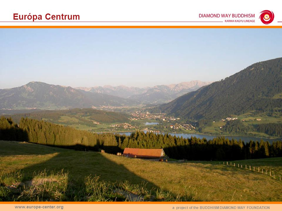 a project of the BUDDHISM DIAMOND WAY FOUNDATION www.europe-center.org Európa Centrum: alapok Miért van szükség az Európa Centrumra.