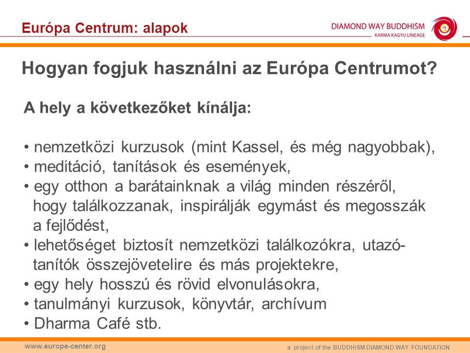 a project of the BUDDHISM DIAMOND WAY FOUNDATION www.europe-center.org Európa Centrum projekt: Dél-Bajorország • Dél-Bajorország, nem messze az osztrák-svájci határtól • kevesebb mint 2 óra a müncheni reptértől • éppen Európa szívében Helyszín