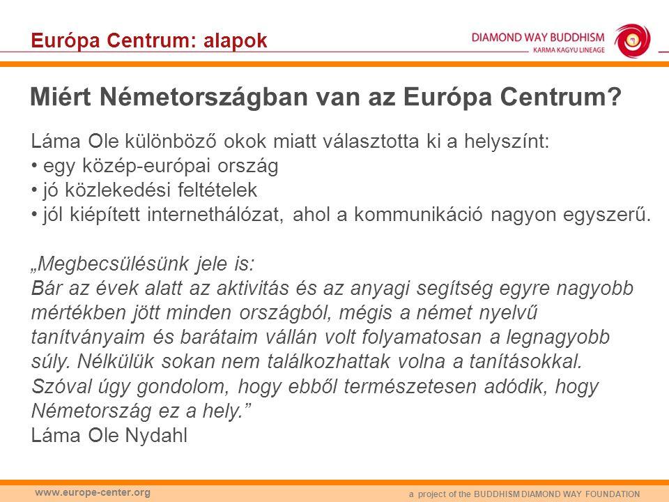 a project of the BUDDHISM DIAMOND WAY FOUNDATION www.europe-center.org Európa Centrum: adatok A föld • a hely kb.