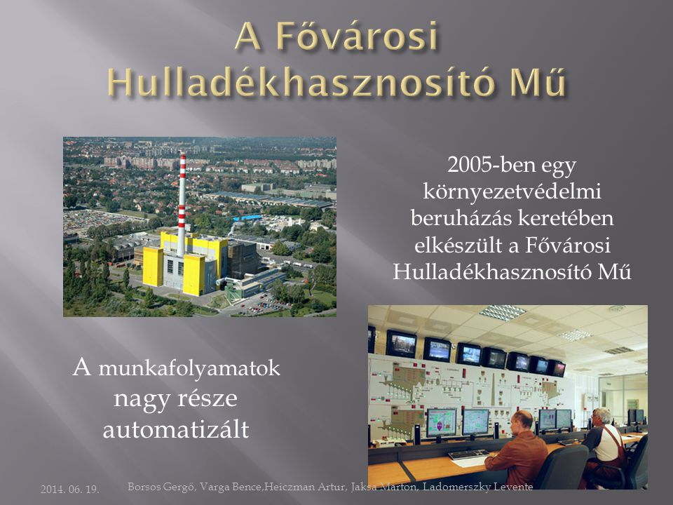 A munkafolyamatok nagy része automatizált 2005-ben egy környezetvédelmi beruházás keretében elkészült a Fővárosi Hulladékhasznosító Mű 2014.