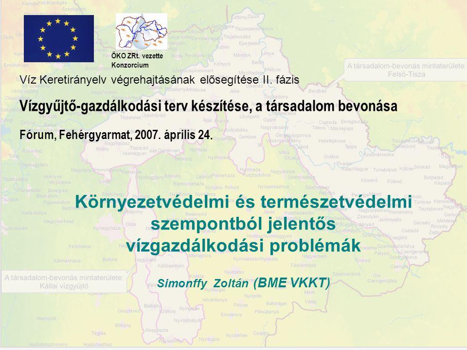 Környezetvédelmi és természetvédelmi szempontból jelentős vízgazdálkodási problémák Simonffy Zoltán (BME VKKT) ÖKO ZRt. vezette Konzorcium Víz Keretir
