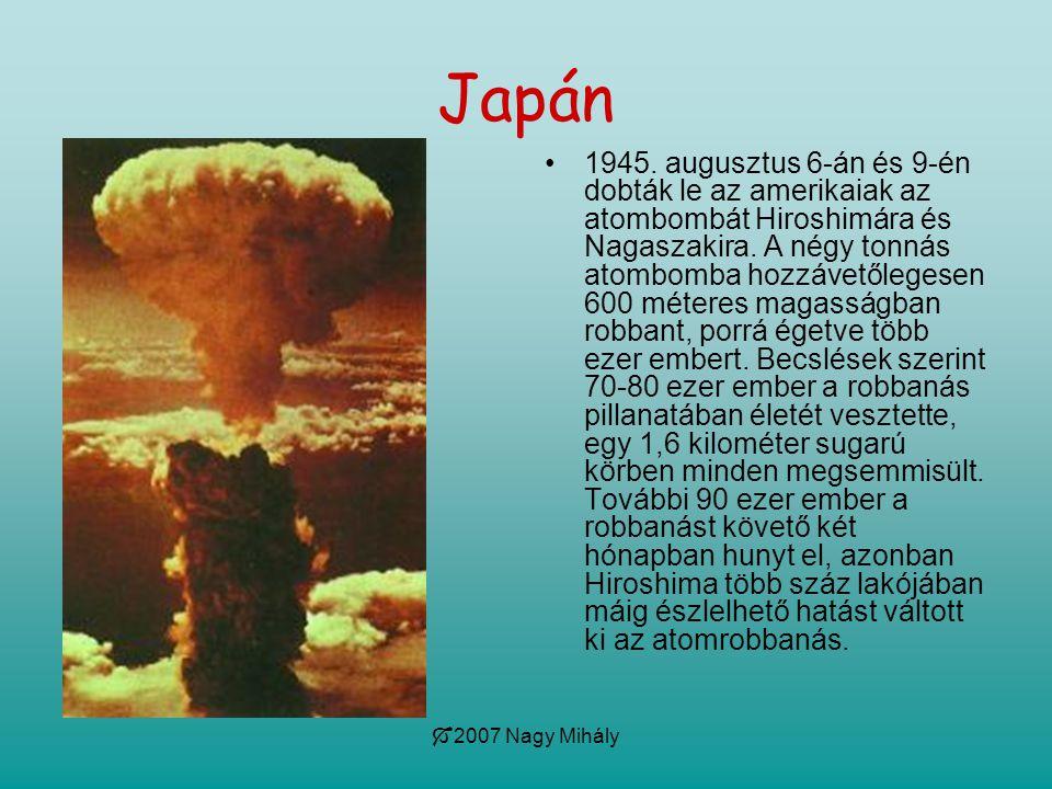  2007 Nagy Mihály Japán •1945. augusztus 6-án és 9-én dobták le az amerikaiak az atombombát Hiroshimára és Nagaszakira. A négy tonnás atombomba hozzá
