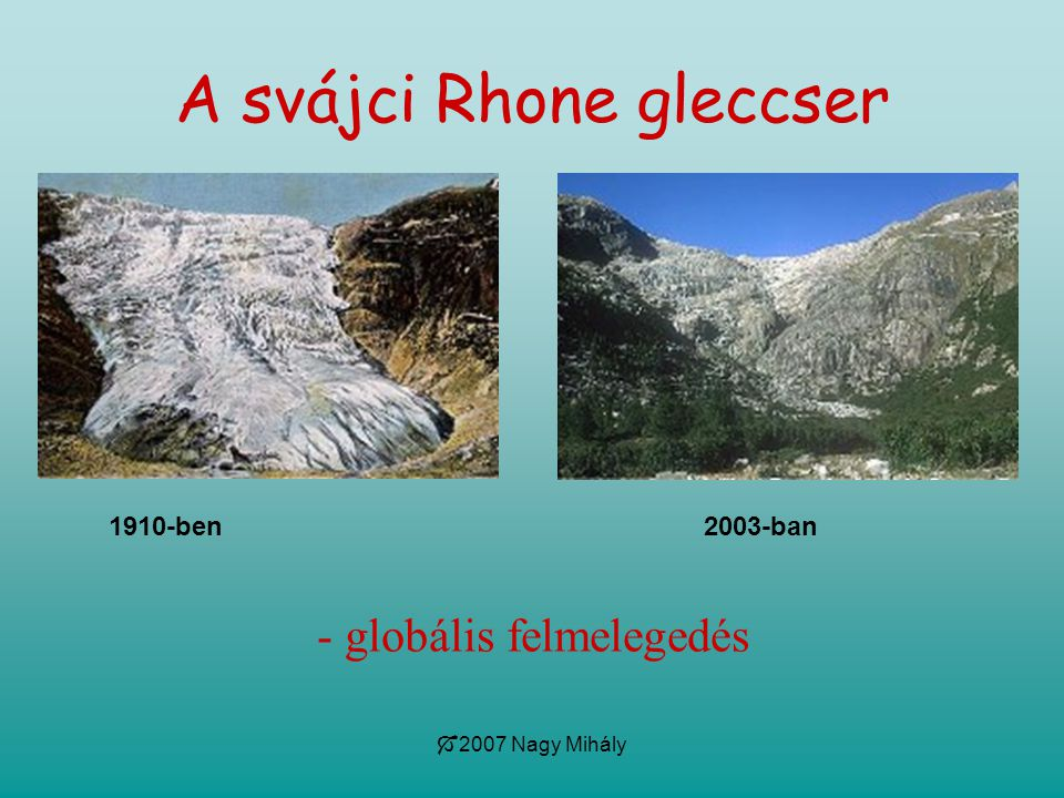  2007 Nagy Mihály A svájci Rhone gleccser 1910-ben 2003-ban - globális felmelegedés