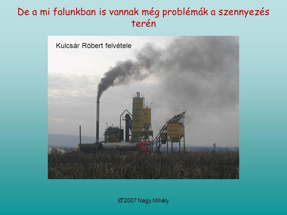  2007 Nagy Mihály De a mi falunkban is vannak még problémák a szennyezés terén Kulcsár Róbert felvétele