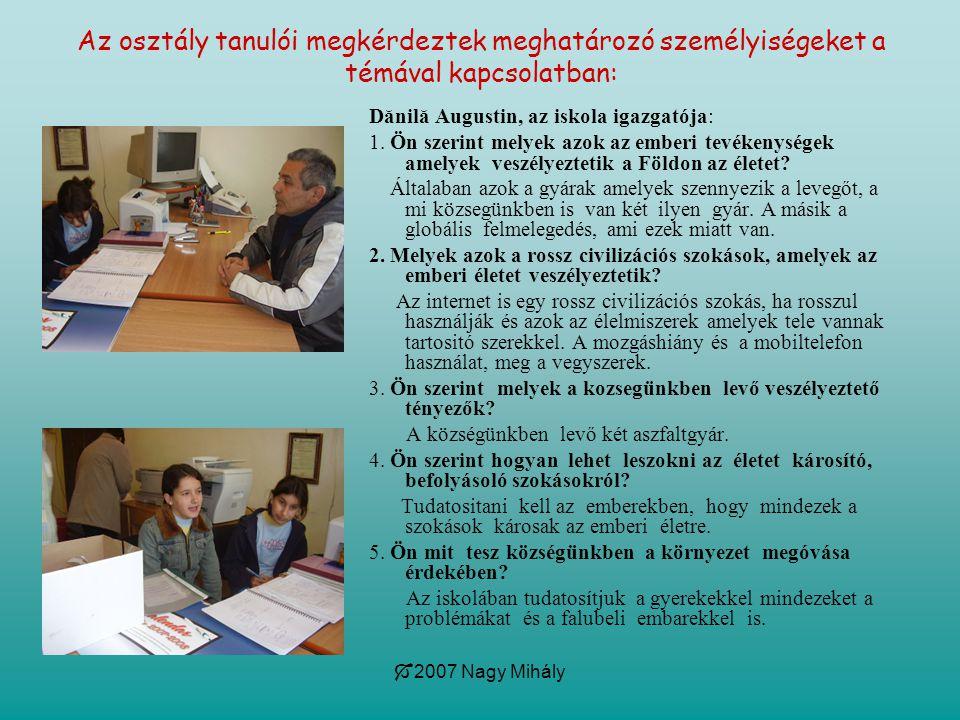  2007 Nagy Mihály Az osztály tanulói megkérdeztek meghatározó személyiségeket a témával kapcsolatban: Dănilă Augustin, az iskola igazgatója: 1. Ön sz