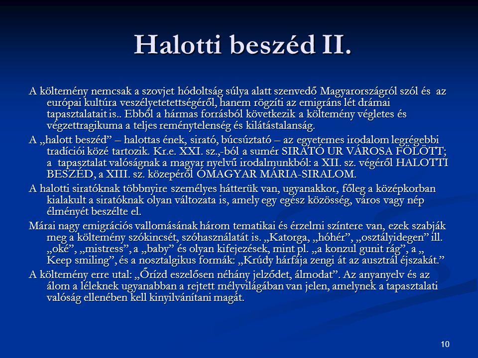 10 Halotti beszéd II. Halotti beszéd II. A költemény nemcsak a szovjet hódoltság súlya alatt szenvedő Magyarországról szól és az európai kultúra veszé