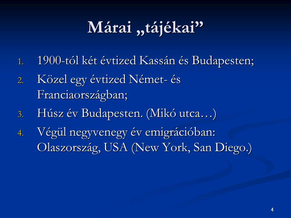 """4 Márai """"tájékai"""" 1. 1900-tól két évtized Kassán és Budapesten; 2. Közel egy évtized Német- és Franciaországban; 3. Húsz év Budapesten. (Mikó utca…) 4"""