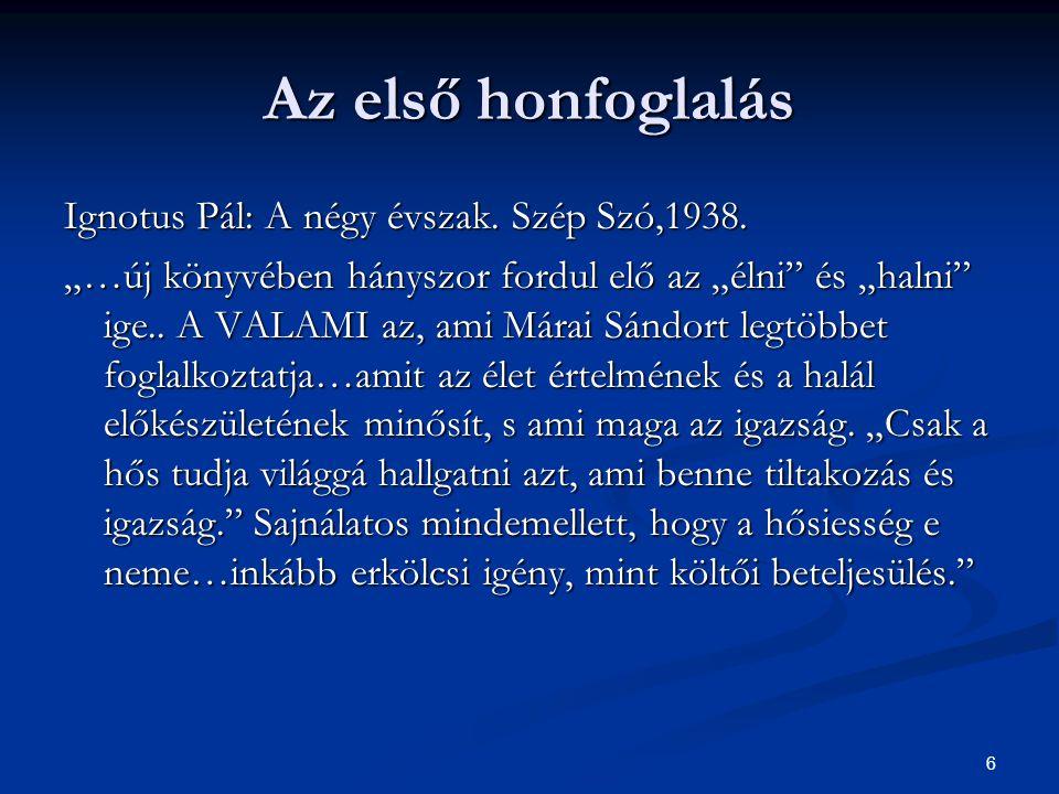 """6 Az első honfoglalás Ignotus Pál: A négy évszak. Szép Szó,1938. """"…új könyvében hányszor fordul elő az """"élni"""" és """"halni"""" ige.. A VALAMI az, ami Márai"""