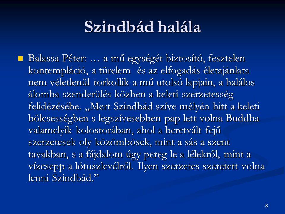 8 Szindbád halála  Balassa Péter: … a mű egységét biztosító, fesztelen kontempláció, a türelem és az elfogadás életajánlata nem véletlenül torkollik