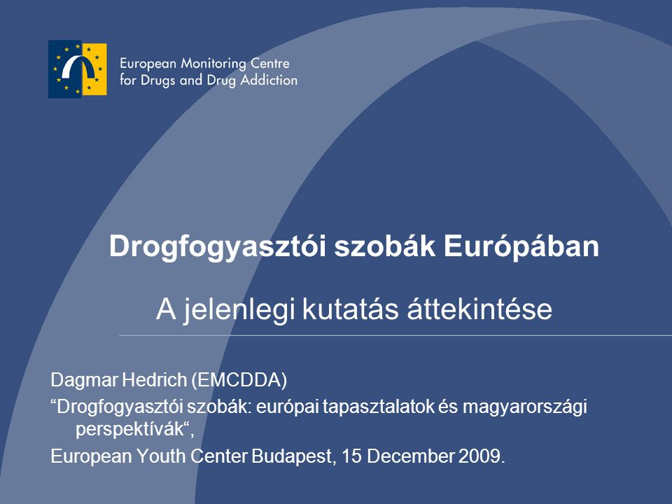 """Drogfogyasztói szobák Európában A jelenlegi kutatás áttekintése Dagmar Hedrich (EMCDDA) """"Drogfogyasztói szobák: európai tapasztalatok és magyarországi"""