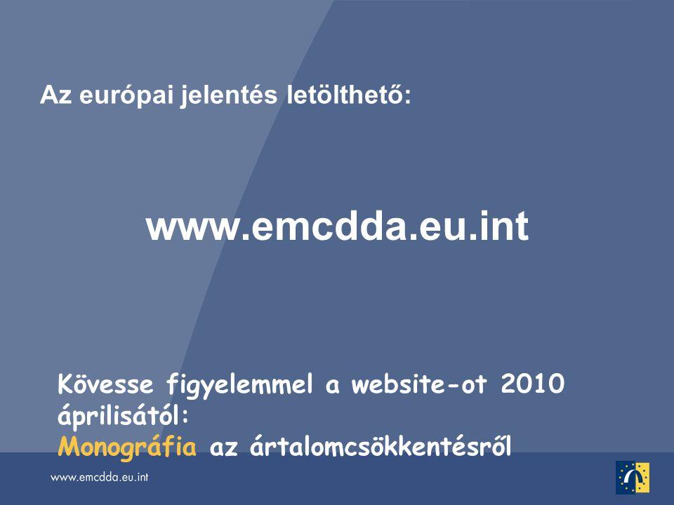 Az európai jelentés letölthető: www.emcdda.eu.int Kövesse figyelemmel a website-ot 2010 áprilisától: Monográfia az ártalomcsökkentésről