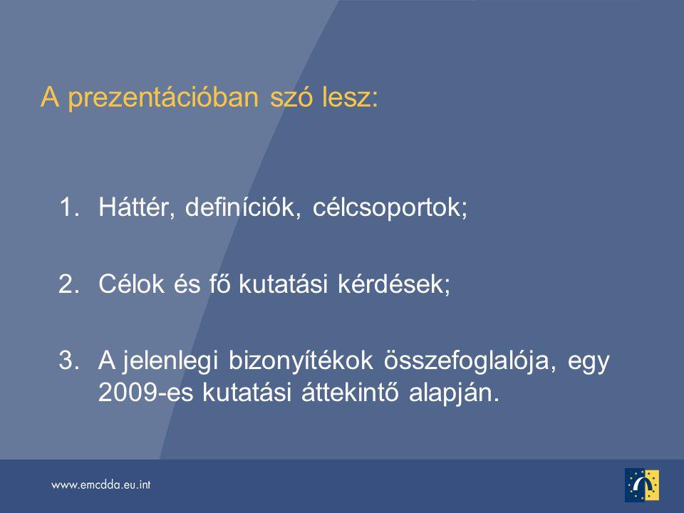 A prezentációban szó lesz: 1.Háttér, definíciók, célcsoportok; 2.Célok és fő kutatási kérdések; 3.A jelenlegi bizonyítékok összefoglalója, egy 2009-es