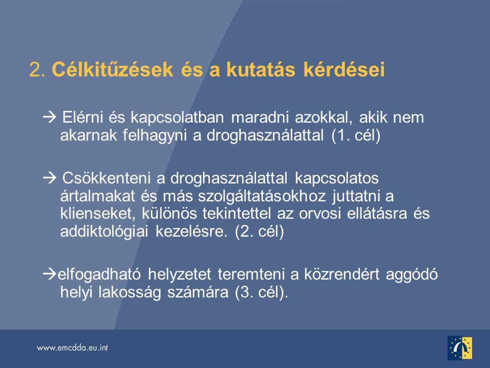 2. Célkitűzések és a kutatás kérdései  Elérni és kapcsolatban maradni azokkal, akik nem akarnak felhagyni a droghasználattal (1. cél)  Csökkenteni a