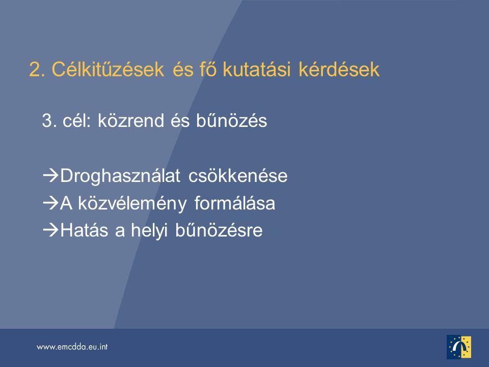 2. Célkitűzések és fő kutatási kérdések 3. cél: közrend és bűnözés  Droghasználat csökkenése  A közvélemény formálása  Hatás a helyi bűnözésre