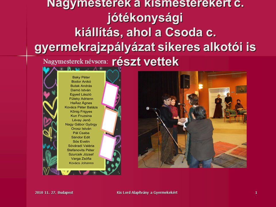 2010 11.27. BudapestKis Lord Alapítvány a Gyermekekért1 Nagymesterek a kismesterekért c.
