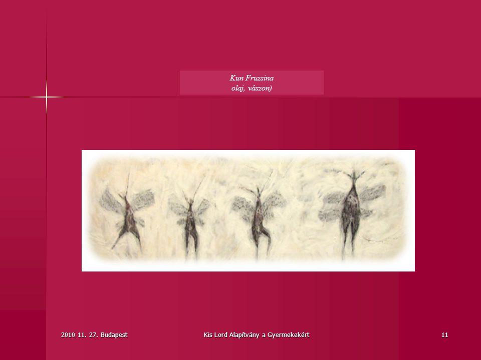 2010 11. 27. BudapestKis Lord Alapítvány a Gyermekekért11 Kun Fruzsina olaj, vászon)
