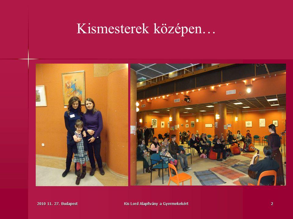 2010 11. 27. BudapestKis Lord Alapítvány a Gyermekekért2 Kismesterek középen…