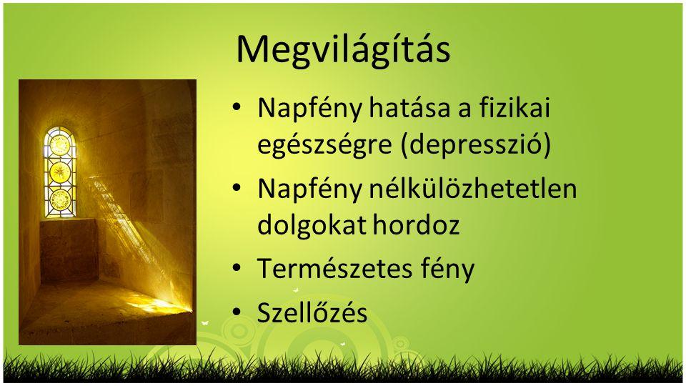 Megvilágítás • Napfény hatása a fizikai egészségre (depresszió) • Napfény nélkülözhetetlen dolgokat hordoz • Természetes fény • Szellőzés