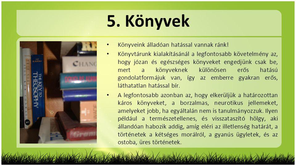 5. Könyvek • Könyveink álladóan hatással vannak ránk! • Könyvtárunk kialakításánál a legfontosabb követelmény az, hogy józan és egészséges könyveket e