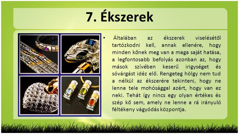 7. Ékszerek • Általában az ékszerek viselésétől tartózkodni kell, annak ellenére, hogy minden kőnek meg van a maga saját hatása, a legfontosabb befoly
