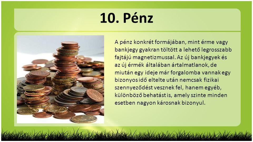 10. Pénz A pénz konkrét formájában, mint érme vagy bankjegy gyakran töltött a lehető legrosszabb fajtájú magnetizmussal. Az új bankjegyek és az új érm