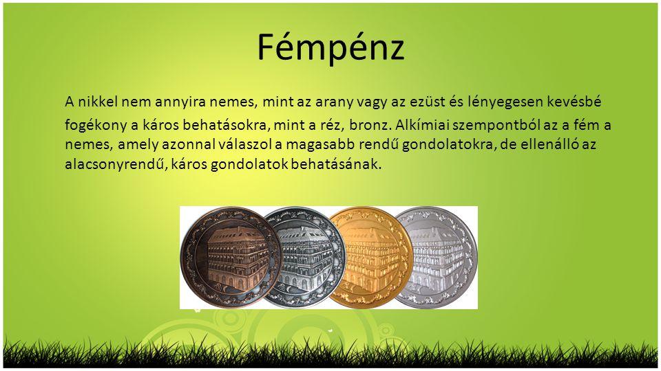 Fémpénz A nikkel nem annyira nemes, mint az arany vagy az ezüst és lényegesen kevésbé fogékony a káros behatásokra, mint a réz, bronz. Alkímiai szempo