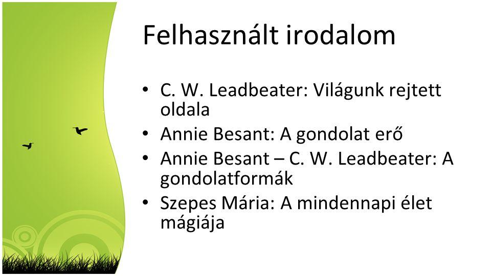 Felhasznált irodalom • C. W. Leadbeater: Világunk rejtett oldala • Annie Besant: A gondolat erő • Annie Besant – C. W. Leadbeater: A gondolatformák •