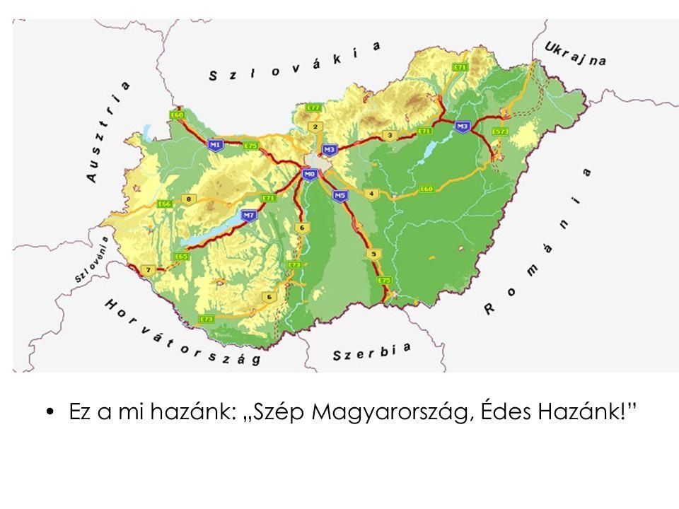 """•Ez a mi hazánk: """"Szép Magyarország, Édes Hazánk!"""""""