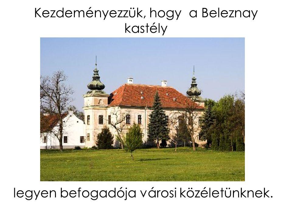 Kezdeményezzük, hogy a Beleznay kastély legyen befogadója városi közéletünknek.