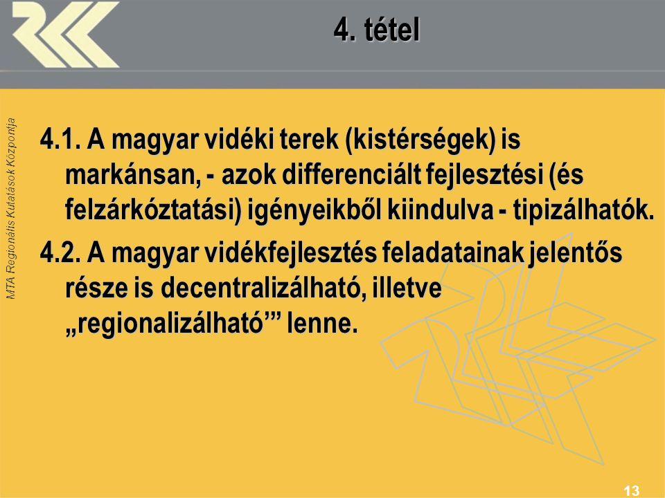 MTA Regionális Kutatások Központja 13 4. tétel 4.1. A magyar vidéki terek (kistérségek) is markánsan, - azok differenciált fejlesztési (és felzárkózta