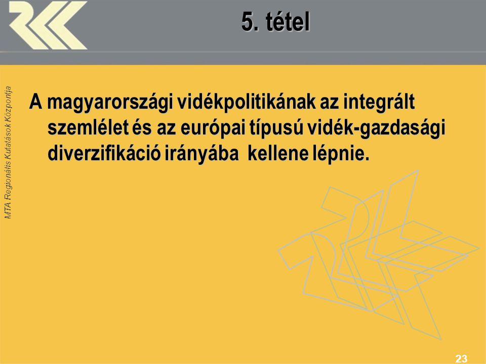 MTA Regionális Kutatások Központja 23 5. tétel A magyarországi vidékpolitikának az integrált szemlélet és az európai típusú vidék-gazdasági diverzifik