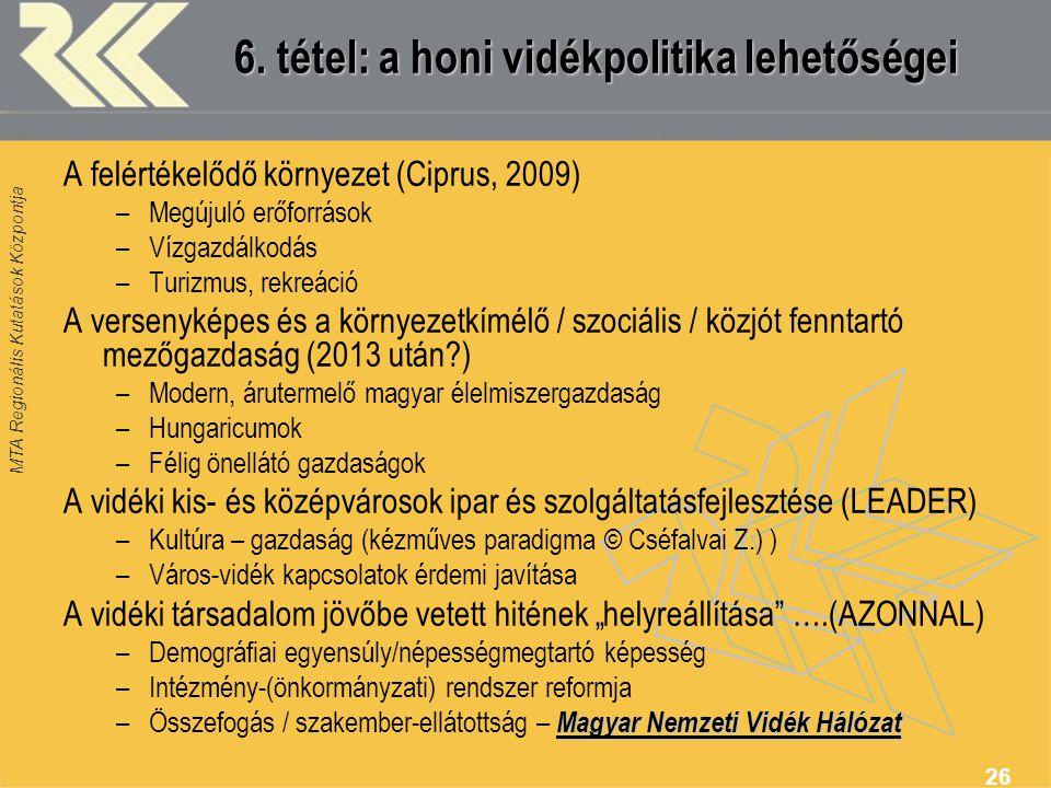 MTA Regionális Kutatások Központja 26 6. tétel: a honi vidékpolitika lehetőségei A felértékelődő környezet (Ciprus, 2009) –Megújuló erőforrások –Vízga
