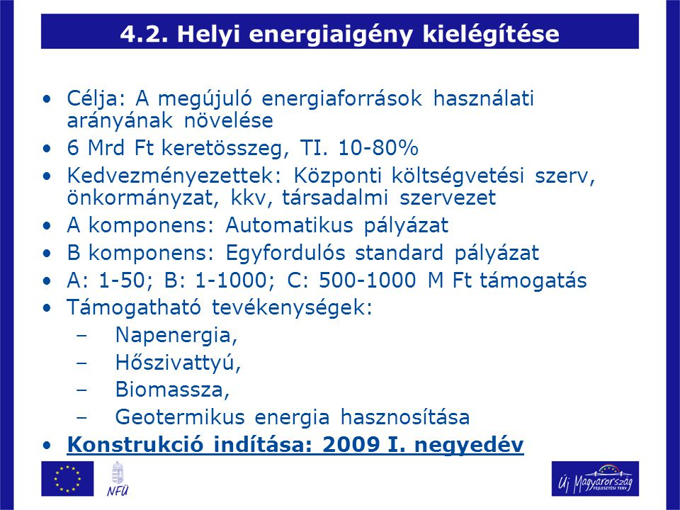 •Célja: A megújuló energiaforrások használati arányának növelése •6 Mrd Ft keretösszeg, TI. 10-80% •Kedvezményezettek: Központi költségvetési szerv, ö