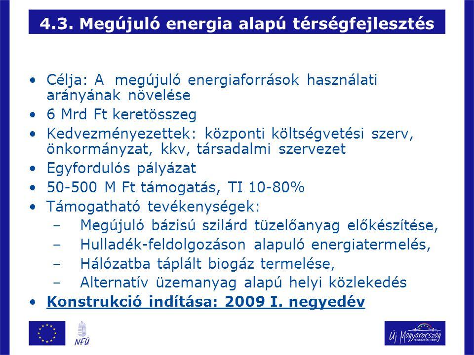•Célja: A megújuló energiaforrások használati arányának növelése •6 Mrd Ft keretösszeg •Kedvezményezettek: központi költségvetési szerv, önkormányzat,