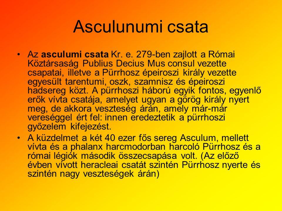 Asculunumi csata •Az asculumi csata Kr. e. 279-ben zajlott a Római Köztársaság Publius Decius Mus consul vezette csapatai, illetve a Pürrhosz épeirosz