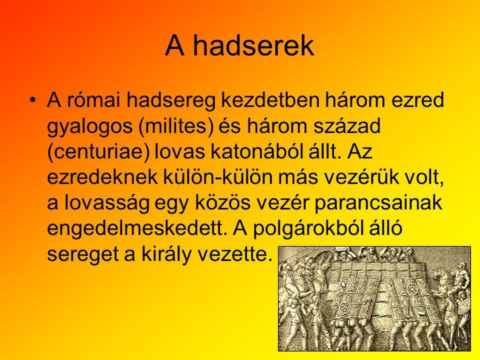 A hadserek •A római hadsereg kezdetben három ezred gyalogos (milites) és három század (centuriae) lovas katonából állt. Az ezredeknek külön-külön más
