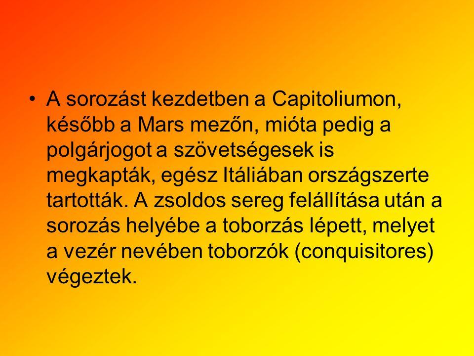 •A sorozást kezdetben a Capitoliumon, később a Mars mezőn, mióta pedig a polgárjogot a szövetségesek is megkapták, egész Itáliában országszerte tartot