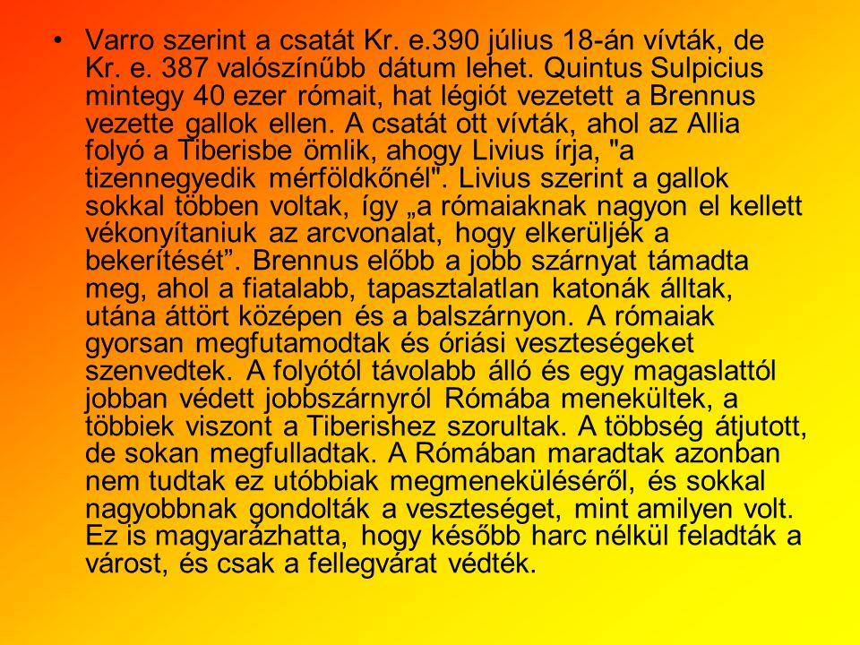 •Varro szerint a csatát Kr. e.390 július 18-án vívták, de Kr. e. 387 valószínűbb dátum lehet. Quintus Sulpicius mintegy 40 ezer rómait, hat légiót vez